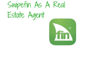 The Benefits of Using Swipefin As A Real Estate Agent