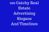 100 Catchy Real Estate Advertising Slogans And Timelines